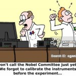 'Don't call the Nobel Committee just yet: We forgot to calibrate the instruments before the experiment...'